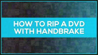 HandBrake Tutorial - How to Effectively Use HandBrake and