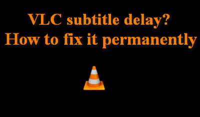 Solved] How to Fix VLC Subtitle Delay Issue Without Any Hassle